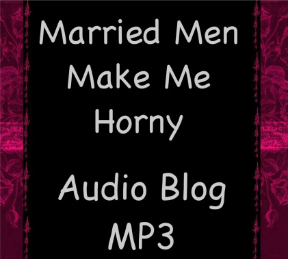 Married Men Make Me Horny